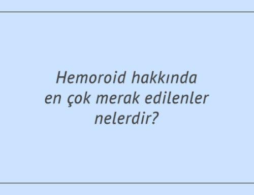 Hemoroid hakkında en çok merak edilenler nelerdir?
