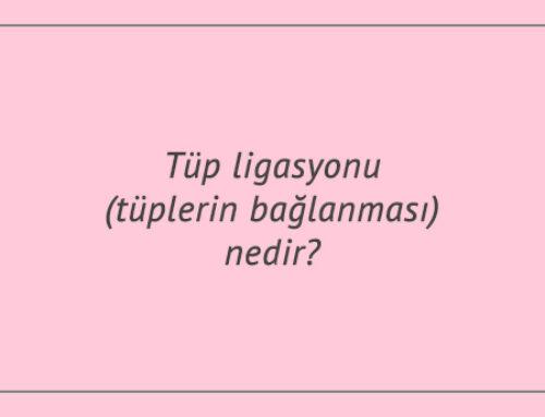 Tüp ligasyonu (tüplerin bağlanması) nedir?