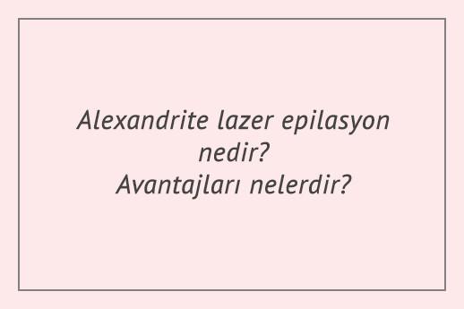 Alexandrite lazer epilasyon nedir? Avantajları nelerdir?