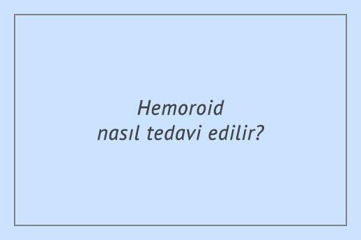 Hemoroid nasıl tedavi edilir?