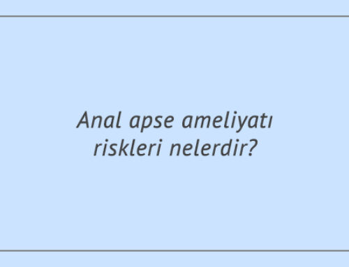 Anal apse ameliyatı riskleri nelerdir?