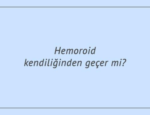 Hemoroid kendiliğinden geçer mi?