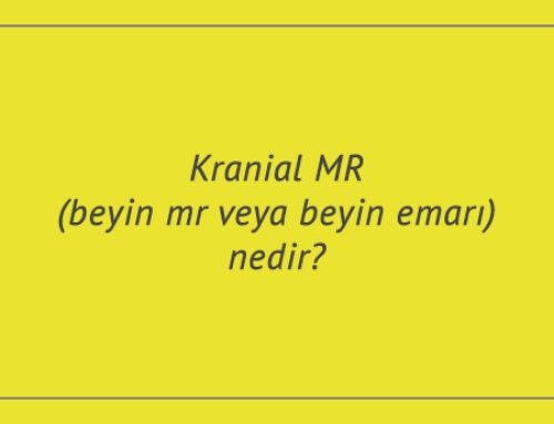 Kranial MR (beyin mr veya beyin emarı) nedir?