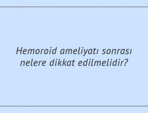 Hemoroid ameliyatı sonrası nelere dikkat edilmelidir?