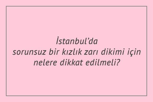 İstanbul'da sorunsuz bir kızlık zarı dikimi için nelere dikkat edilmeli?