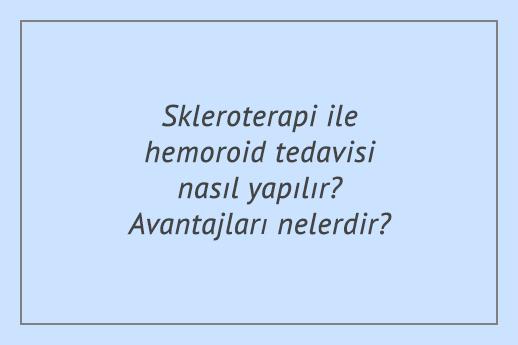 Skleroterapi ile hemoroid tedavisi nasıl yapılır? Avantajları nelerdir?