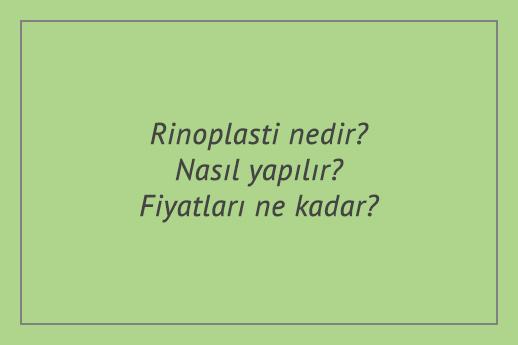 Rinoplasti nedir? Nasıl yapılır? Fiyatları ne kadar?