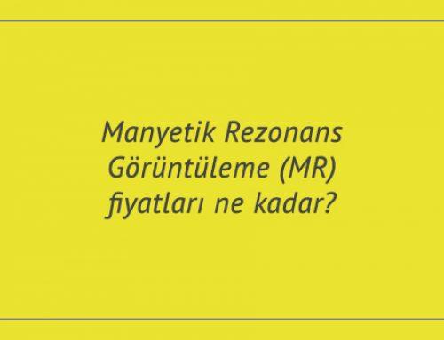 Manyetik Rezonans Görüntüleme (MR) fiyatları ne kadar?