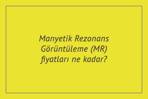 Manyetik Rezonans Görüntüleme (MR) fiyatları ne kadar? 2021