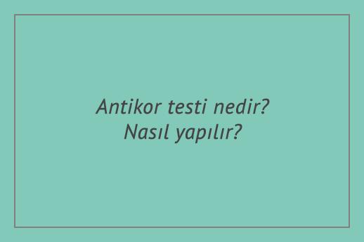 Antikor testi nedir? Nasıl yapılır? Test fiyatları ne kadar?