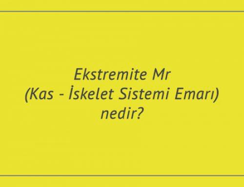 Ekstremite Mr (Kas – İskelet Sistemi Emarı) nedir?