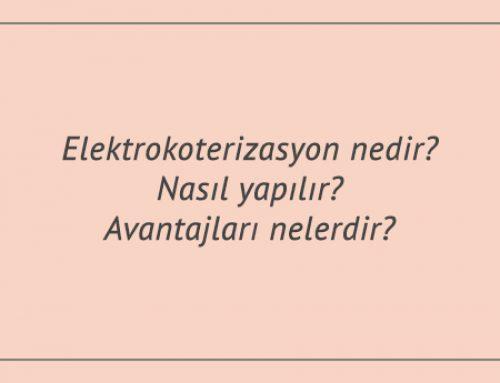 Elektrokoterizasyon nedir? Nasıl yapılır? Avantajları nelerdir?
