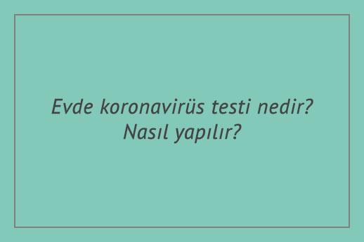 Evde koronavirüs testi nedir? Nasıl yapılır?