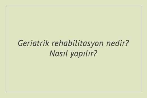 Geriatrik rehabilitasyon nedir? Nasıl yapılır?