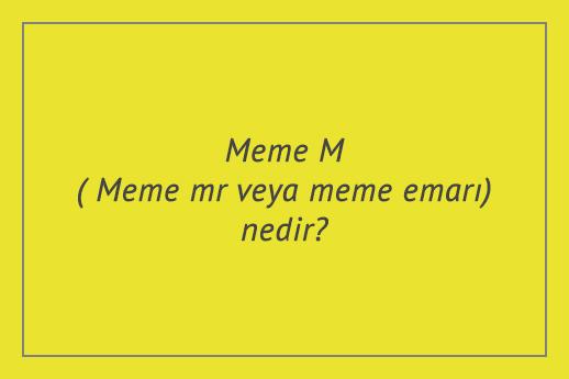 Meme MR( Meme mr veya meme emarı) nedir?