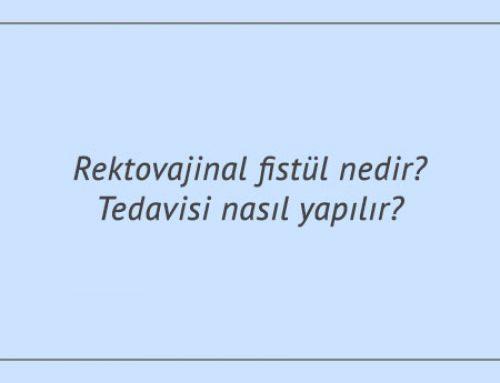 Rektovajinal fistül nedir? Tedavisi nasıl yapılır?