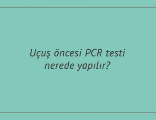 Uçuş öncesi PCR testi nerede yapılır?