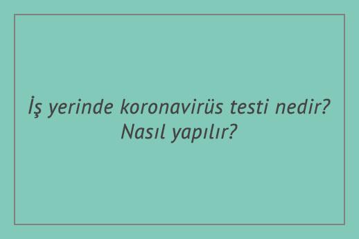 İş yerinde koronavirüs testi nedir? Nasıl yapılır?