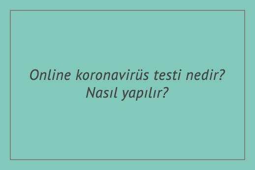 Online koronavirüs testi nedir? Nasıl yapılır?