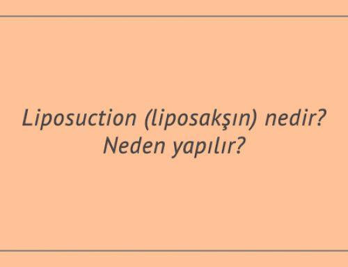 Liposuction (liposakşın) nedir? Neden yapılır?