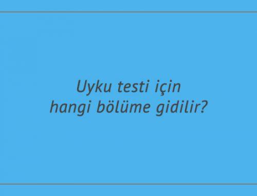 Uyku testi için hangi bölüme gidilir?