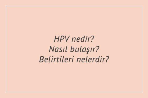 HPV nedir? Nasıl bulaşır? Belirtileri nelerdir?