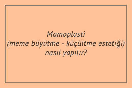 Mamoplasti (meme büyütme - küçültme estetiği) nasıl yapılır?