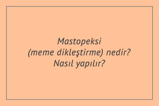 Mastopeksi (meme dikleştirme) nedir? Nasıl yapılır?