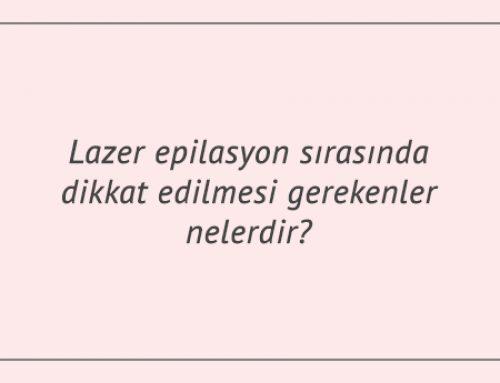 Lazer epilasyon sırasında dikkat edilmesi gerekenler nelerdir?